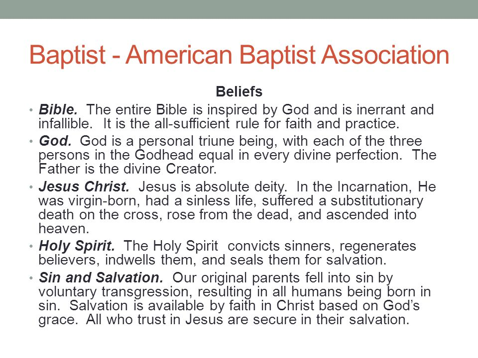 Baptist - American Baptist Association Beliefs Bible. The entire Bible is inspired by God and is inerrant and infallible. It is the all-sufficient rul