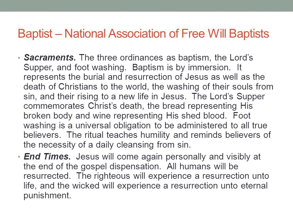 Baptist – National Association of Free Will Baptists Sacraments. The three ordinances as baptism, the Lord's Supper, and foot washing. Baptism is by i