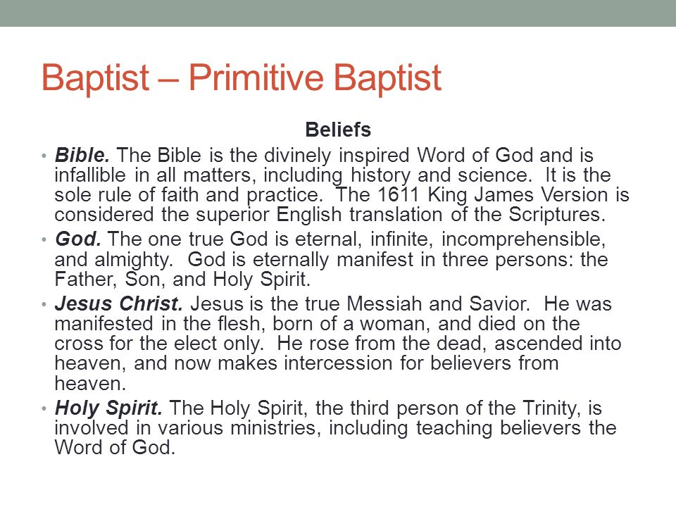 Baptist – Primitive Baptist Beliefs Bible. The Bible is the divinely inspired Word of God and is infallible in all matters, including history and scie