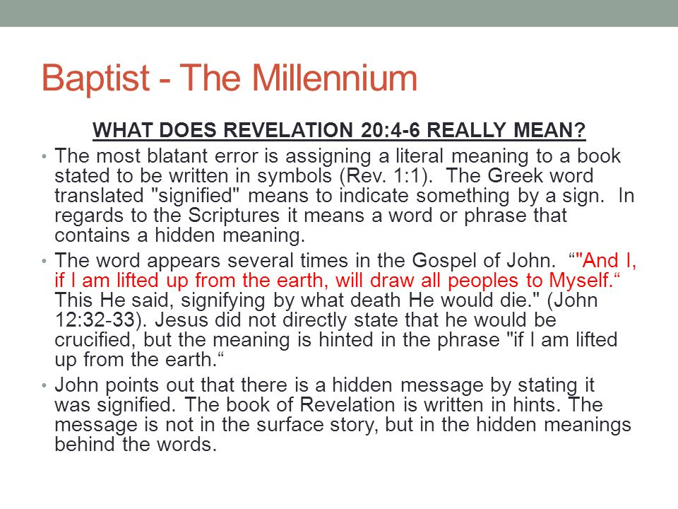 Baptist - The Millennium WHAT DOES REVELATION 20:4-6 REALLY MEAN? The most blatant error is assigning a literal meaning to a book stated to be written