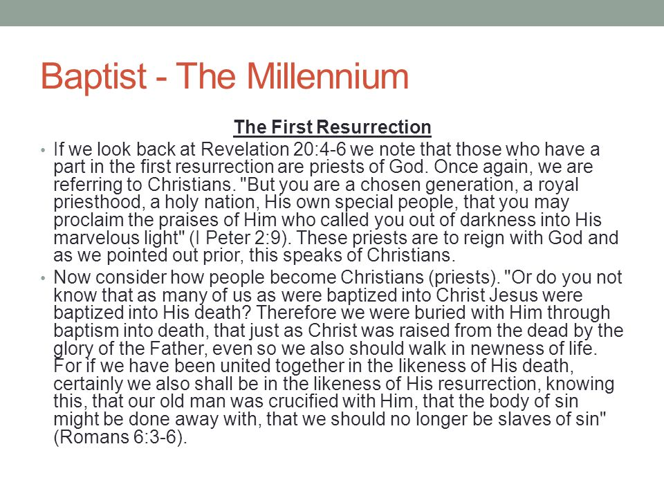 Baptist - The Millennium The First Resurrection If we look back at Revelation 20:4-6 we note that those who have a part in the first resurrection are
