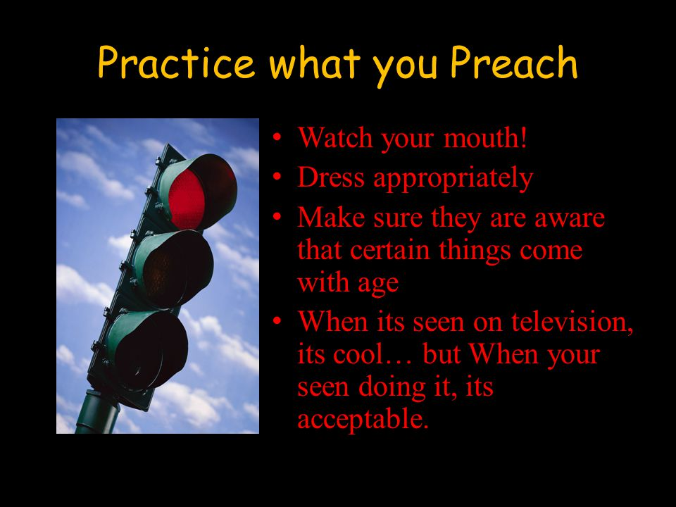 Practice what you Preach Watch your mouth.