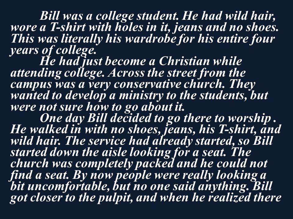 Bill was a college student. He had wild hair, wore a T-shirt with holes in it, jeans and no shoes.