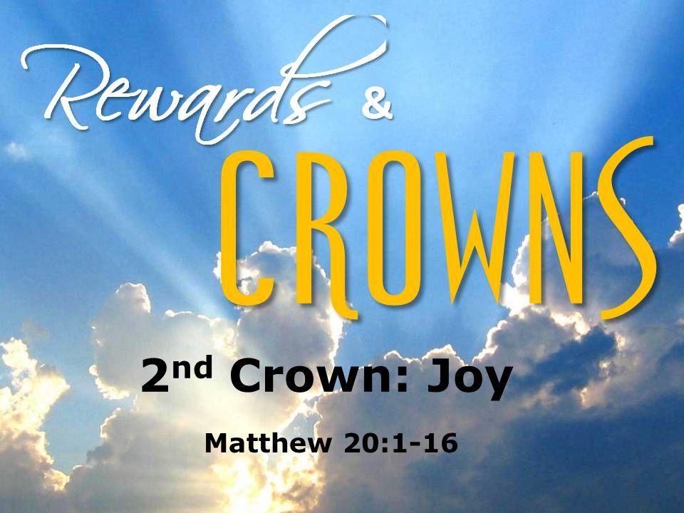 2 nd Crown: Joy Matthew 20:1-16