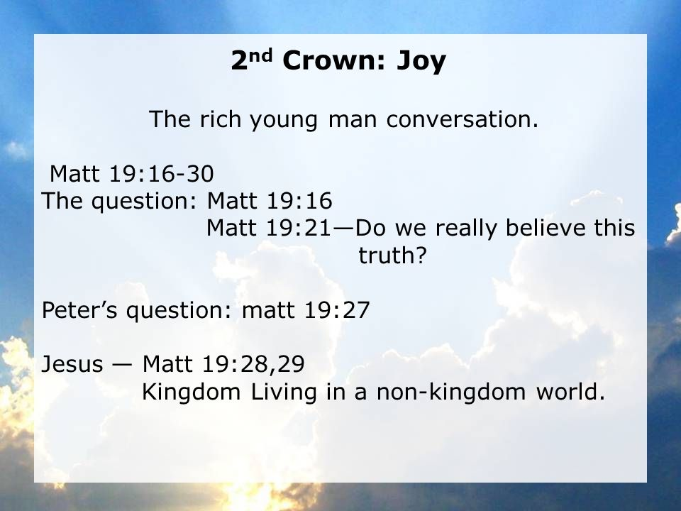 2 nd Crown: Joy The rich young man conversation.