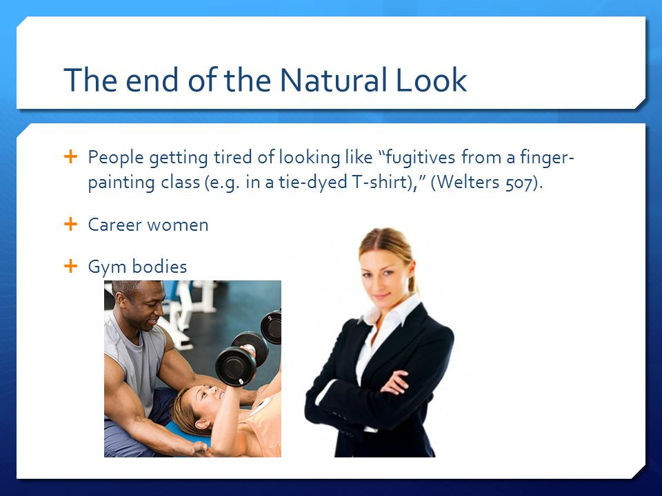 The end of the Natural Look  People getting tired of looking like fugitives from a finger- painting class (e.g.