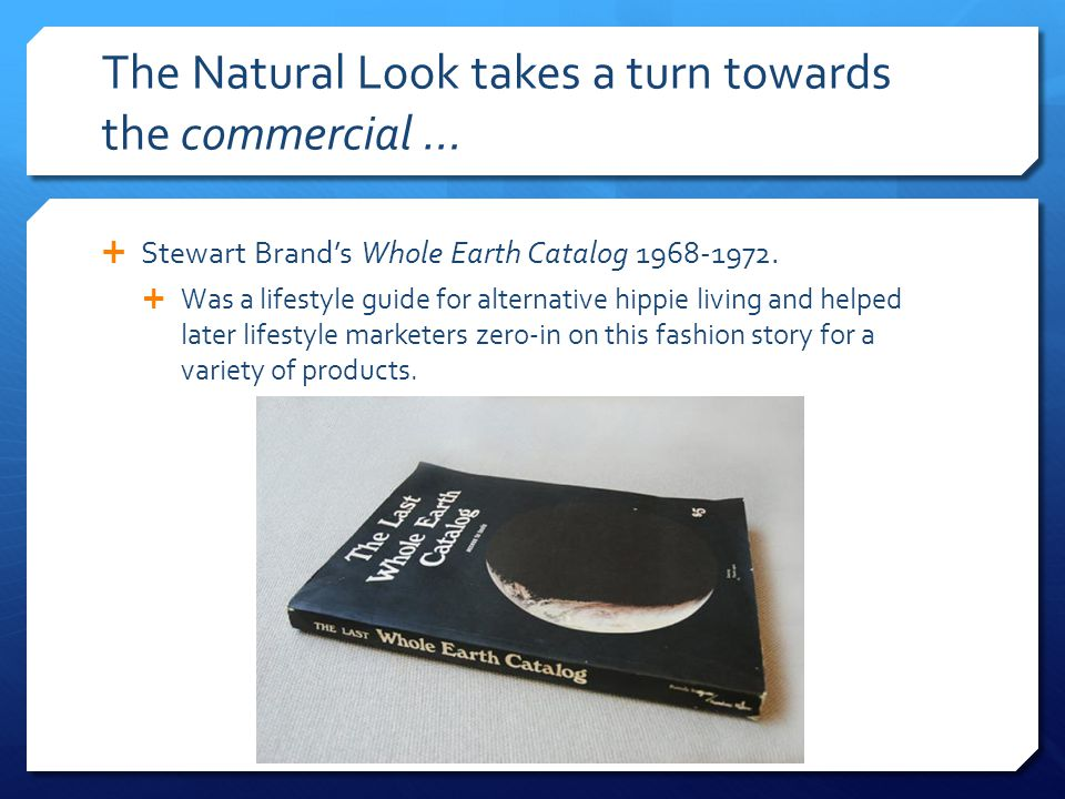 The Natural Look takes a turn towards the commercial …  Stewart Brand's Whole Earth Catalog 1968-1972.