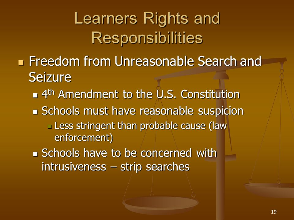 19 Learners Rights and Responsibilities Freedom from Unreasonable Search and Seizure Freedom from Unreasonable Search and Seizure 4 th Amendment to th