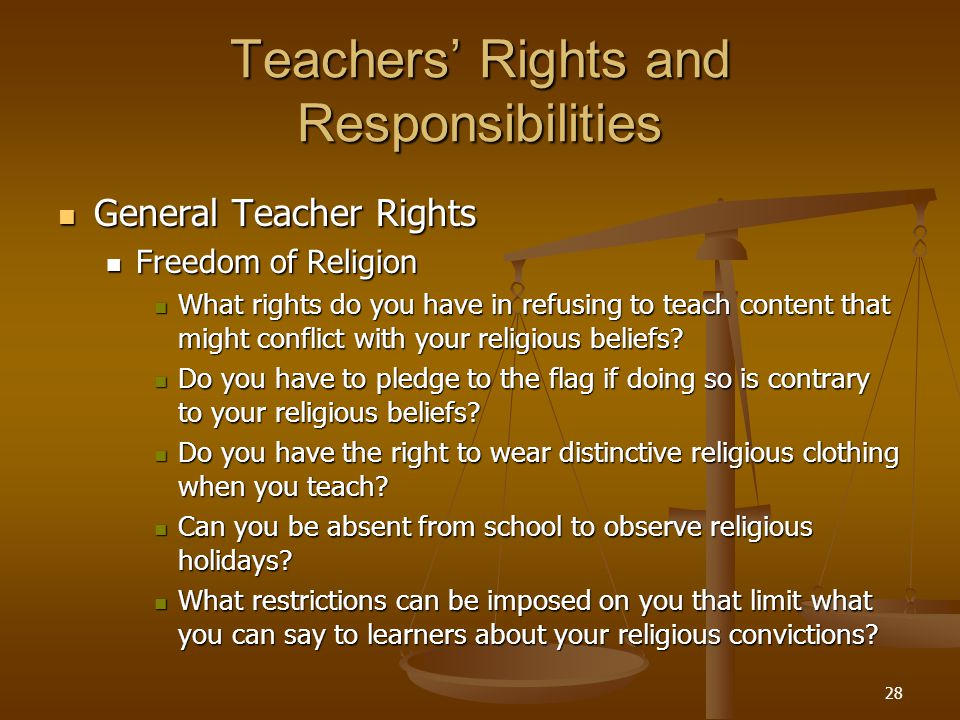 28 Teachers' Rights and Responsibilities General Teacher Rights General Teacher Rights Freedom of Religion Freedom of Religion What rights do you have