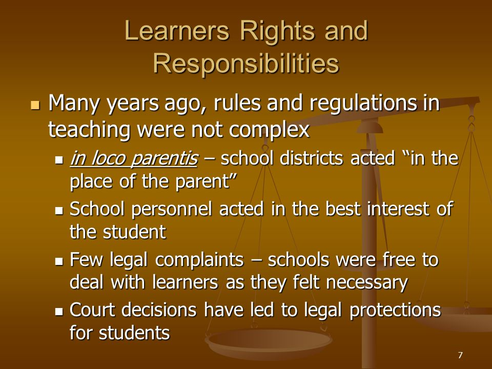 7 Learners Rights and Responsibilities Many years ago, rules and regulations in teaching were not complex Many years ago, rules and regulations in tea