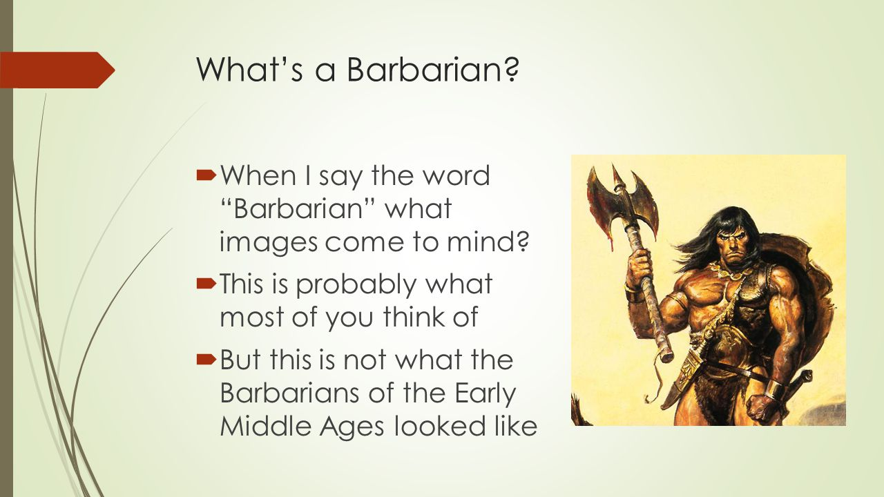 What's a Barbarian.  When I say the word Barbarian what images come to mind.