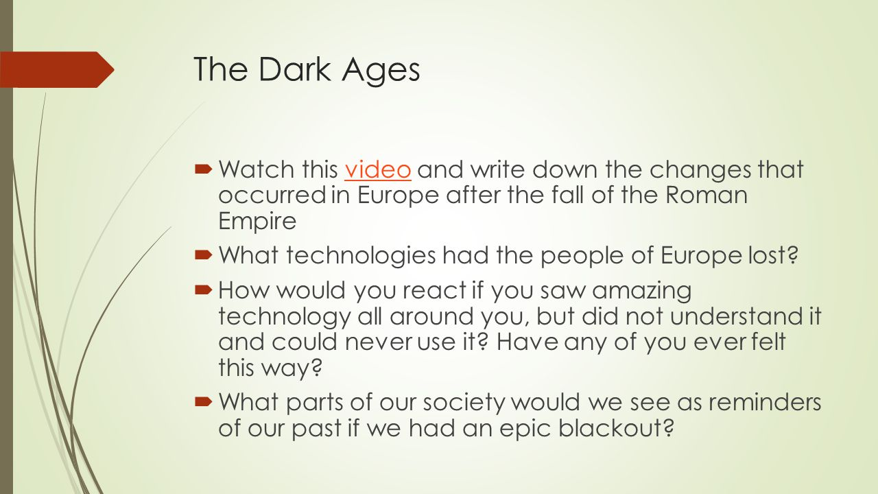 The Dark Ages  Watch this video and write down the changes that occurred in Europe after the fall of the Roman Empirevideo  What technologies had the people of Europe lost.