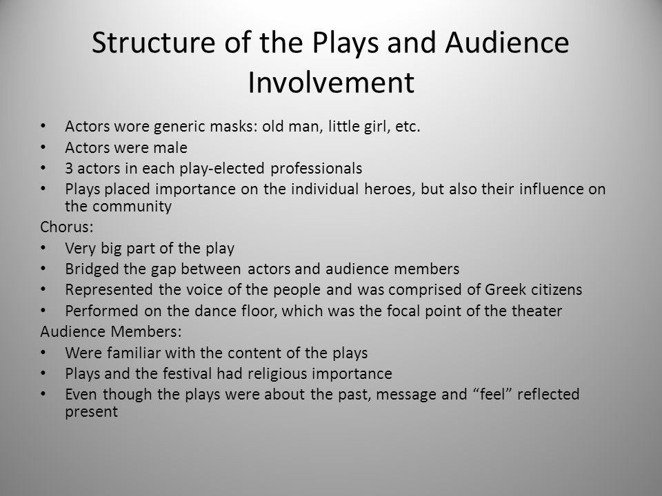 Structure of the Plays and Audience Involvement Actors wore generic masks: old man, little girl, etc.