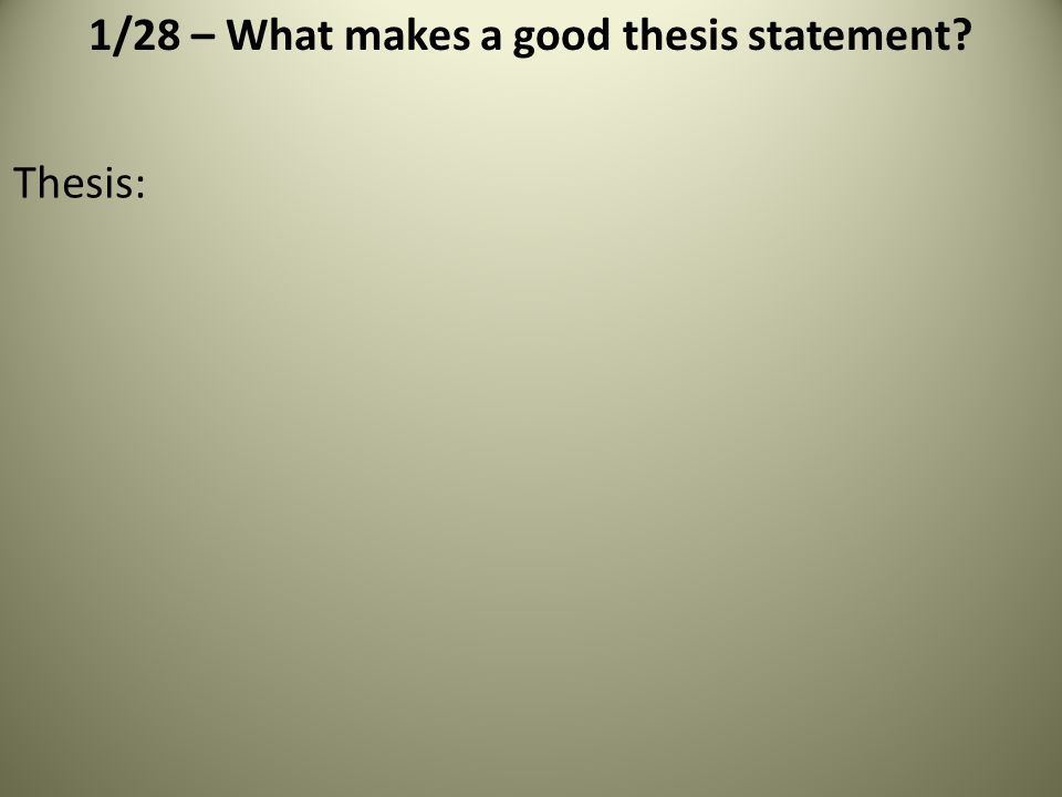 Thesis: 1/28 – What makes a good thesis statement