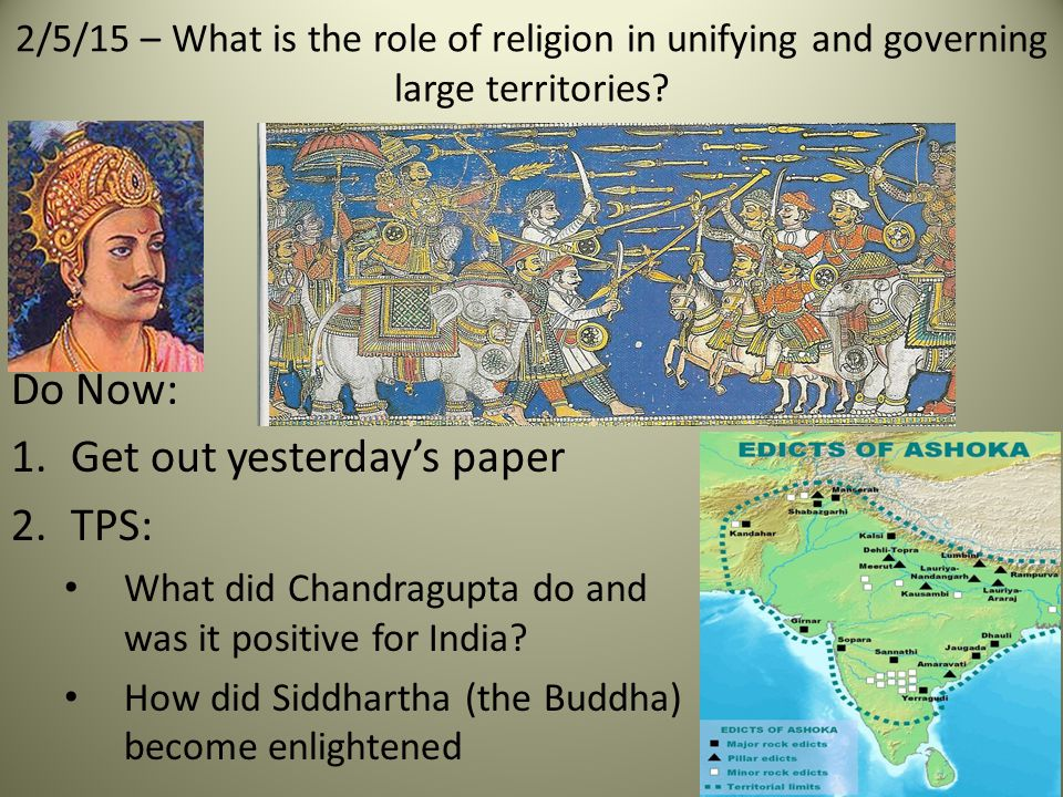 Do Now: 1.Get out yesterday's paper 2.TPS: What did Chandragupta do and was it positive for India.