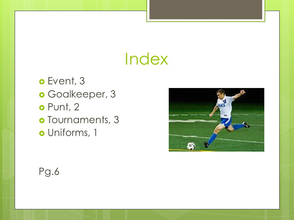 Index  Event, 3  Goalkeeper, 3  Punt, 2  Tournaments, 3  Uniforms, 1 Pg.6