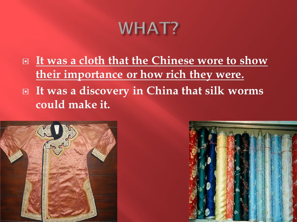  It was a cloth that the Chinese wore to show their importance or how rich they were.