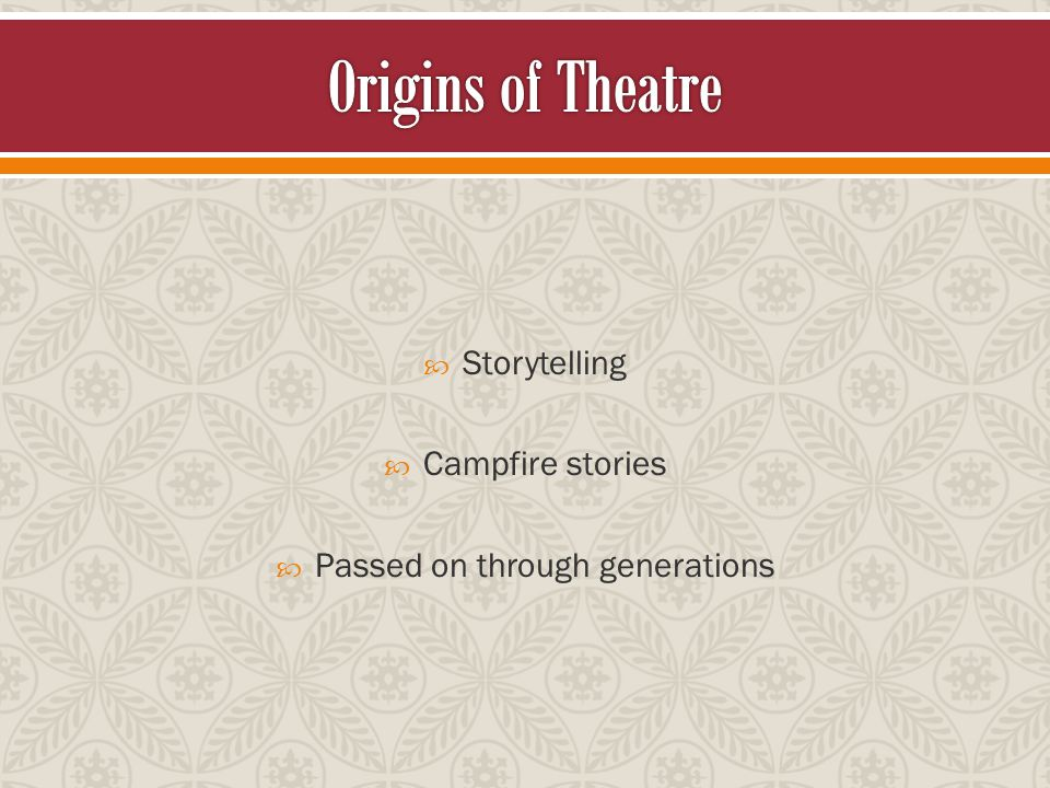  Storytelling  Campfire stories  Passed on through generations