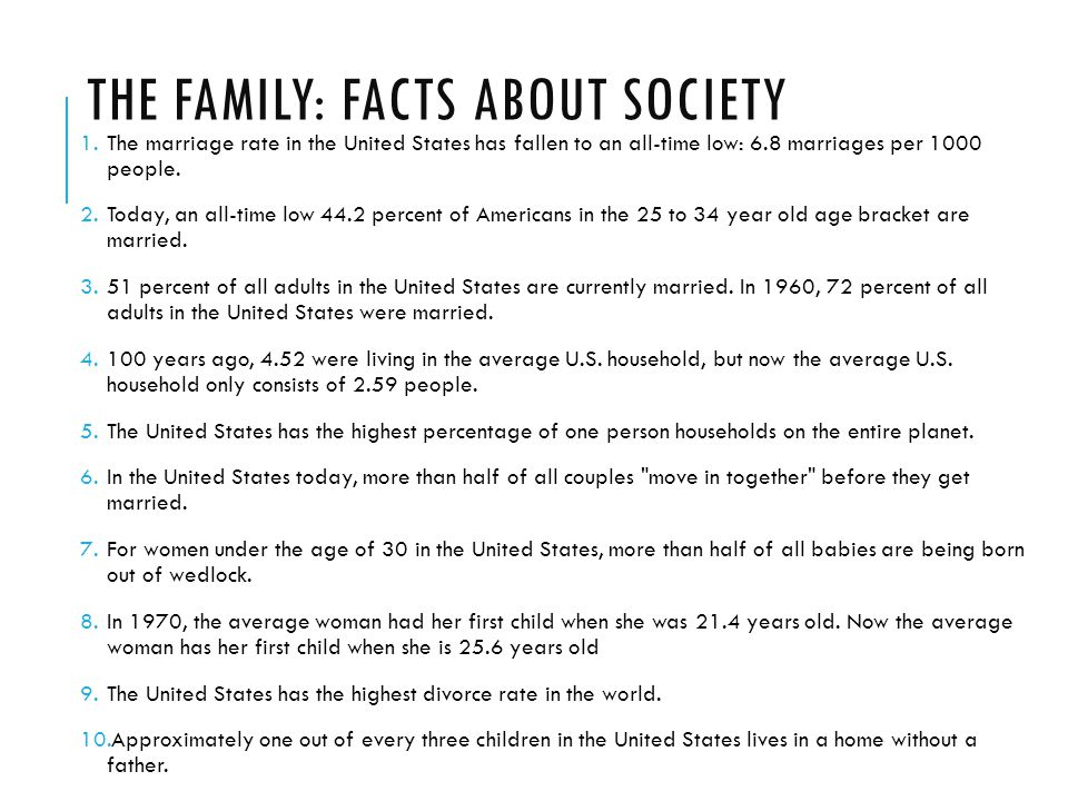THE FAMILY: FACTS ABOUT SOCIETY 1.The marriage rate in the United States has fallen to an all-time low: 6.8 marriages per 1000 people.