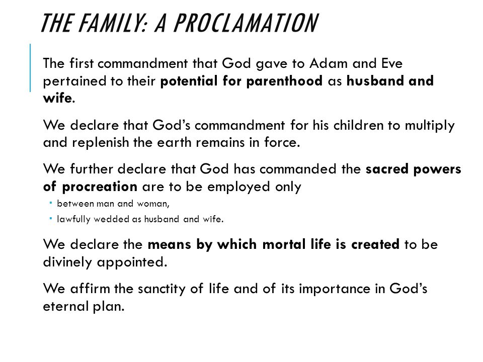 THE FAMILY: A PROCLAMATION The first commandment that God gave to Adam and Eve pertained to their potential for parenthood as husband and wife.