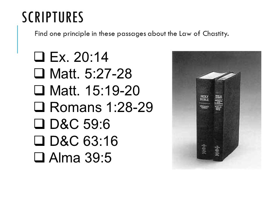 SCRIPTURES Find one principle in these passages about the Law of Chastity.