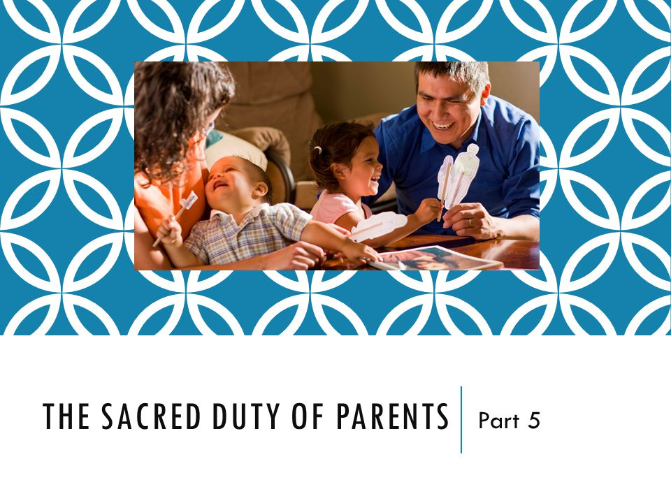 THE SACRED DUTY OF PARENTS Part 5