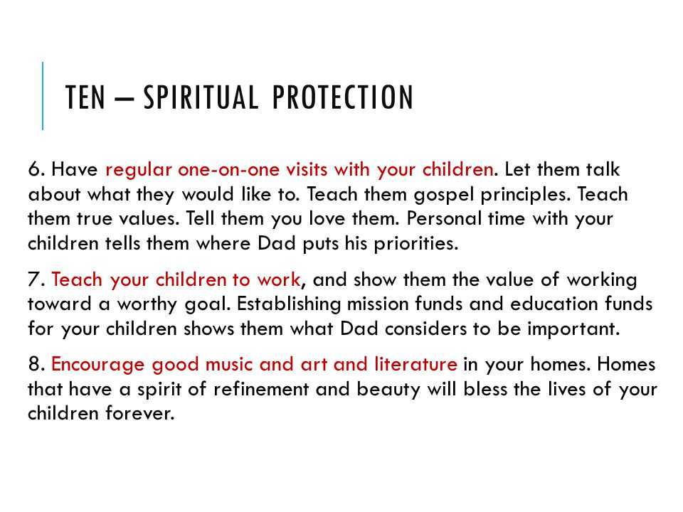 TEN – SPIRITUAL PROTECTION 6. Have regular one-on-one visits with your children.