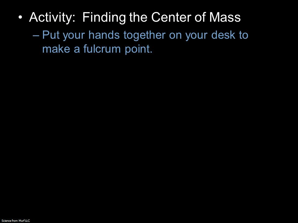 –Put your hands together on your desk to make a fulcrum point.
