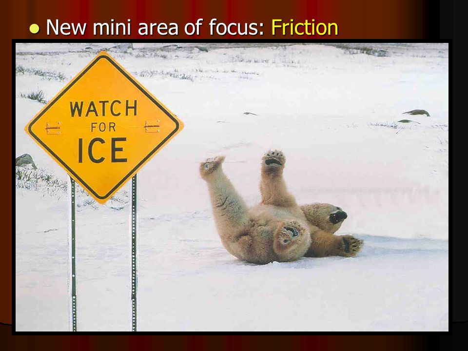 New mini area of focus: Friction New mini area of focus: Friction