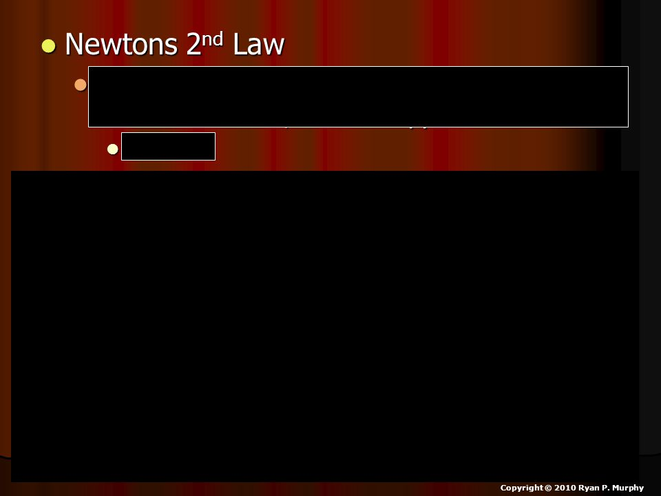 Newtons 2 nd Law Newtons 2 nd Law The relationship between an object s mass m, its acceleration a, and the applied force F is… The relationship between an object s mass m, its acceleration a, and the applied force F is… F = ma.