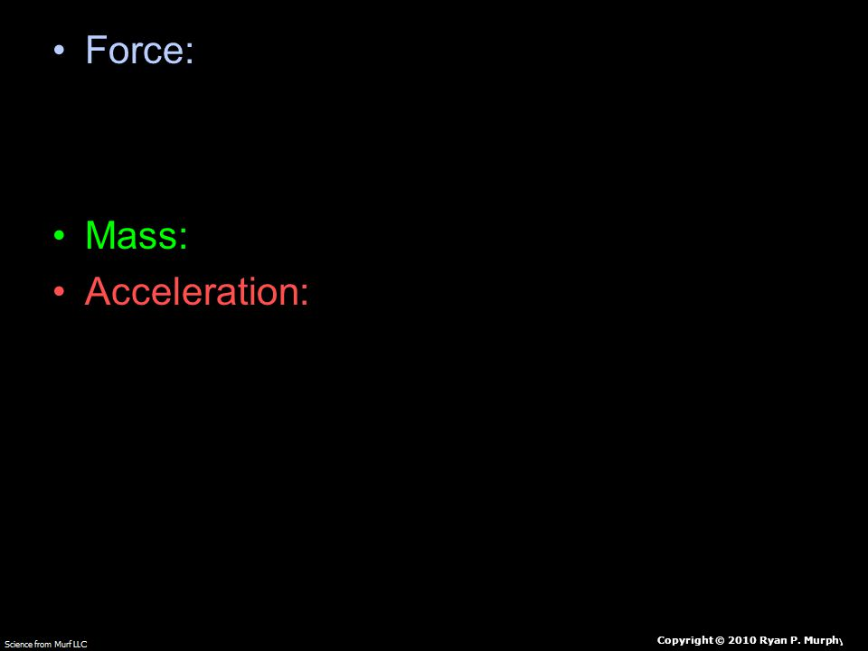 Force: To cause motion or change.