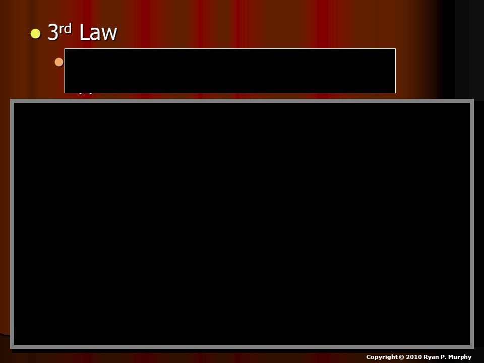 3 rd Law 3 rd Law For every action there is an equal and opposite reaction.
