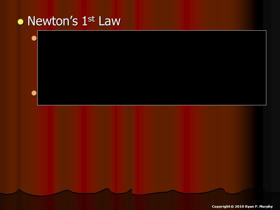 Newton's 1 st Law Newton's 1 st Law An object at rest tends to stay at rest and an object in motion tends to stay in motion with the same speed and in the same direction unless acted upon by an unbalanced force.
