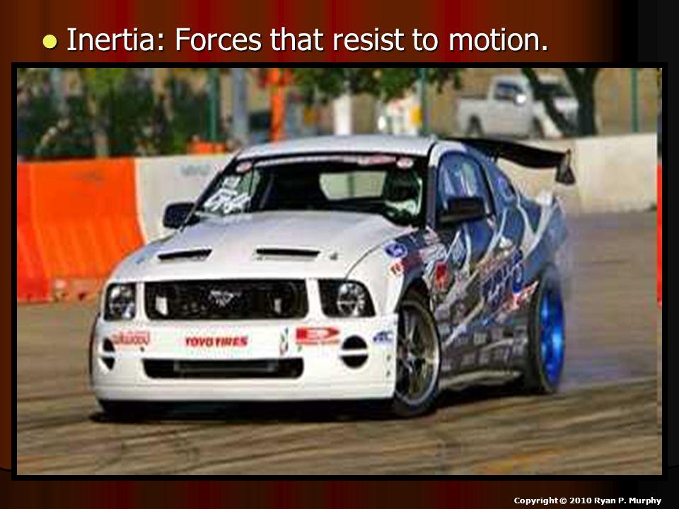 Inertia: Forces that resist to motion. Inertia: Forces that resist to motion.