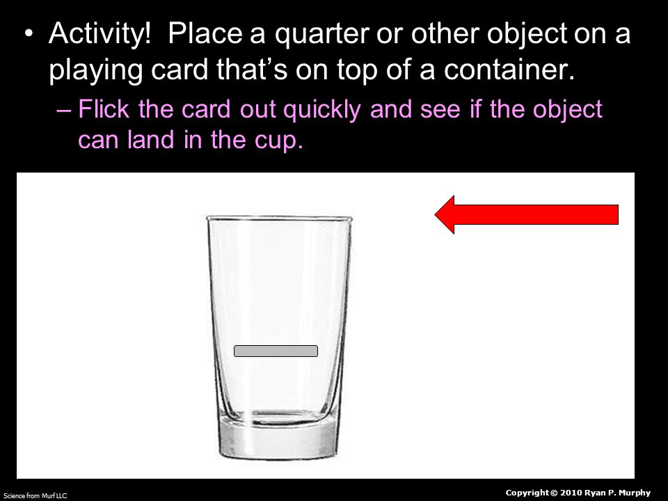 Activity. Place a quarter or other object on a playing card that's on top of a container.