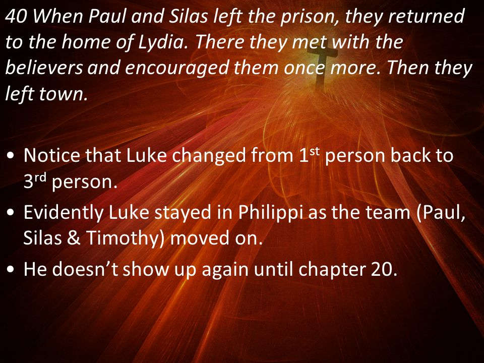 40 When Paul and Silas left the prison, they returned to the home of Lydia.