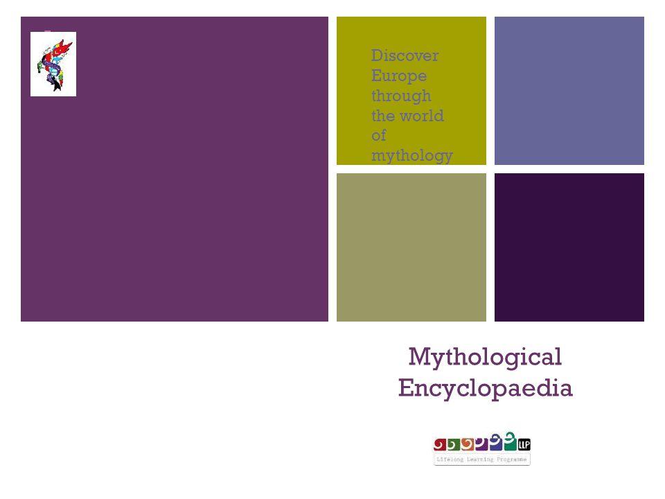 + BACK TO HOME Mythological Encyclopaedia Discover Europe through the world of mythology LLP COMENIUS 2013 - 2015