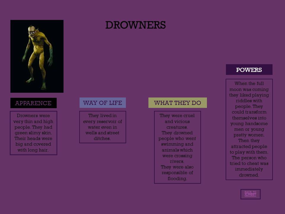 DROWNERS POWERS APPARENCE WAY OF LIFEWHAT THEY DO Drowners were very thin and high people.
