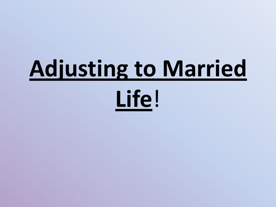 Adjusting to Married Life!