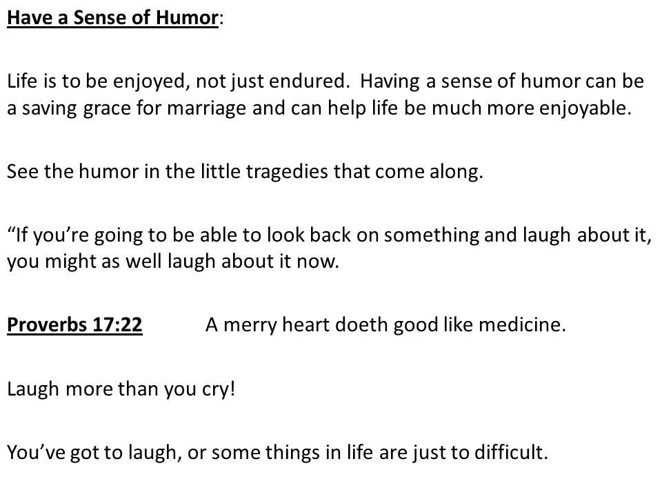 Have a Sense of Humor: Life is to be enjoyed, not just endured.