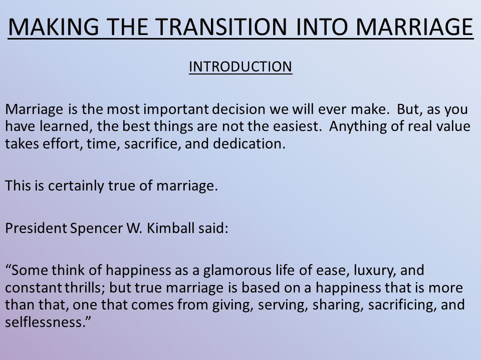 MAKING THE TRANSITION INTO MARRIAGE INTRODUCTION Marriage is the most important decision we will ever make.