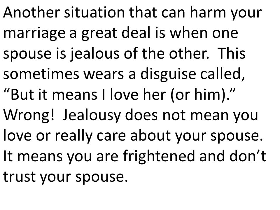 Another situation that can harm your marriage a great deal is when one spouse is jealous of the other.