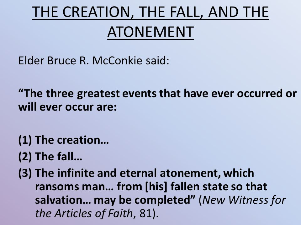 THE CREATION, THE FALL, AND THE ATONEMENT Elder Bruce R.