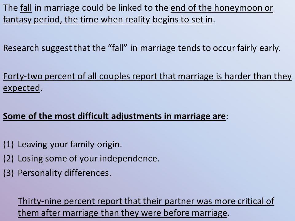 The fall in marriage could be linked to the end of the honeymoon or fantasy period, the time when reality begins to set in.