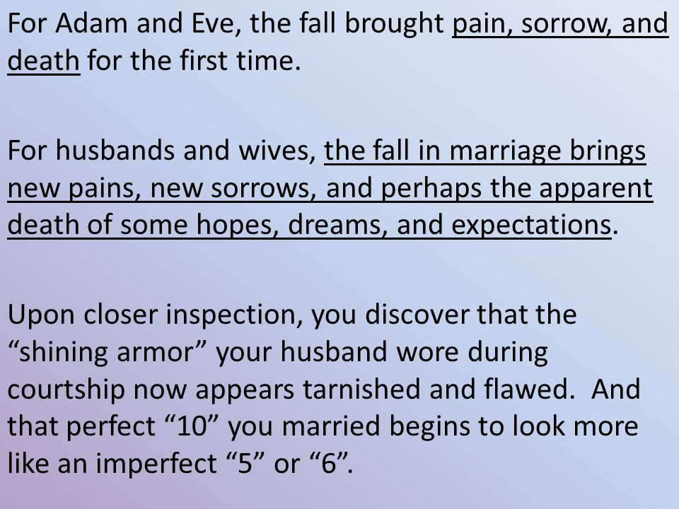 For Adam and Eve, the fall brought pain, sorrow, and death for the first time.