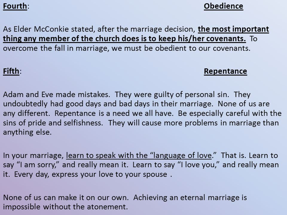 Fourth:Obedience As Elder McConkie stated, after the marriage decision, the most important thing any member of the church does is to keep his/her covenants.