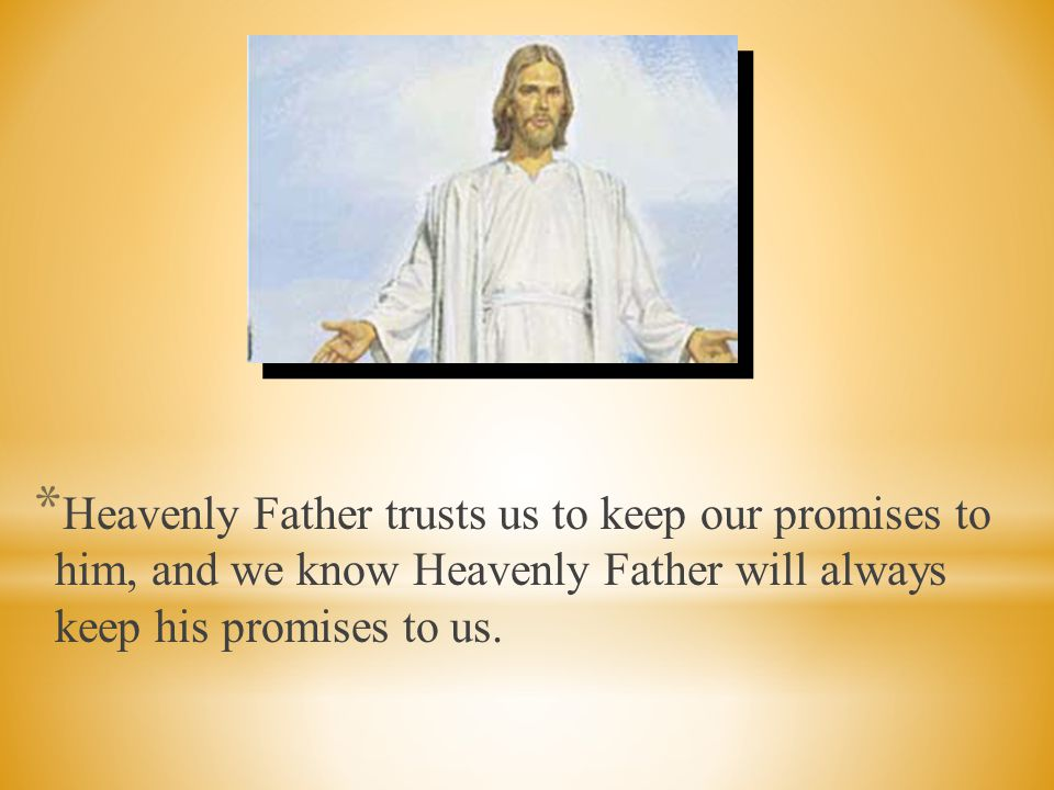 * We promise to— * 1. Always remember Jesus Christ. * 2. Obey the commandments.