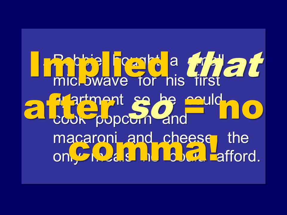 Comma Tip 7 Complete sentence +,+ so so + complete sentence.
