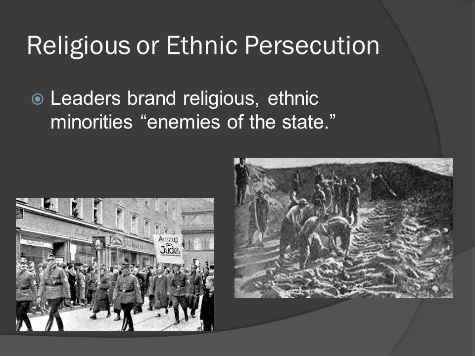 "Religious or Ethnic Persecution  Leaders brand religious, ethnic minorities ""enemies of the state."""