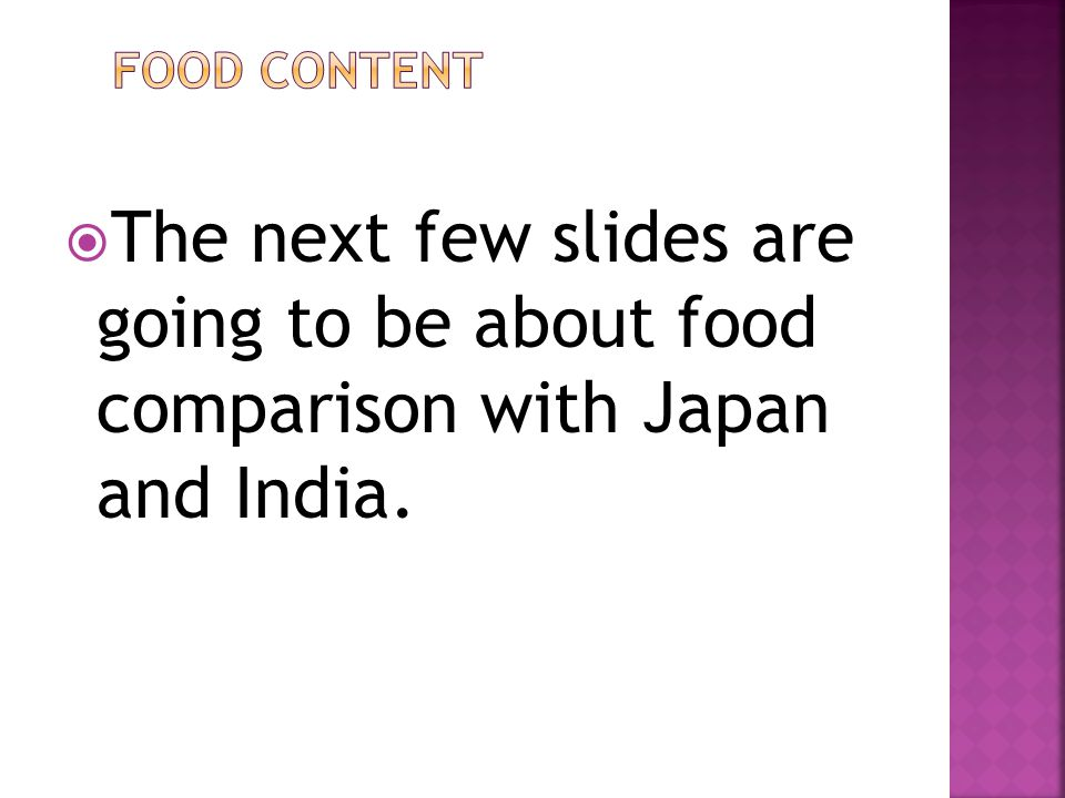  The next few slides are going to be about food comparison with Japan and India.